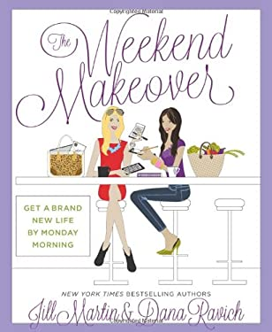 The Weekend Makeover: Get a Brand New Life by Monday Morning 9781609614959