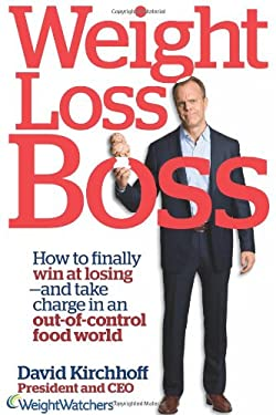 Weight Loss Boss: How to Finally Win at Losing--And Take Charge in an Out-Of-Control Food World 9781609619015