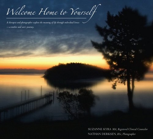 Welcome Home to Yourself: A Therapist and Photographer Explore the Meaning of Life Through Individual Lenses - A Mother and Son's Journey. 9781600376351