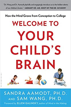 Welcome to Your Child's Brain: How the Mind Grows from Conception to College 9781608199334