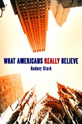 What Americans Really Believe: New Findings from the Baylor Surveys of Religion 9781602581784