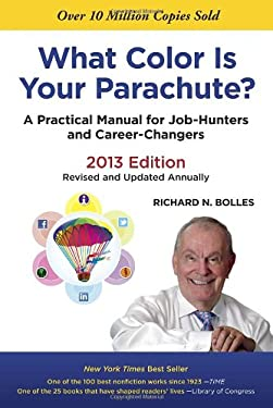 What Color Is Your Parachute? 2013: A Practical Manual for Job-Hunters and Career-Changers 9781607741466