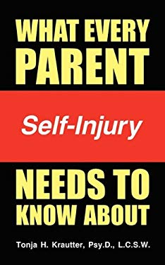 What Every Parent Needs to Know about Self-Injury 9781607468776