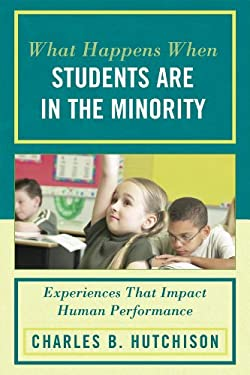 What Happens When Students Are in the Minority: Experiences and Behaviors That Impact Human Performance 9781607093947