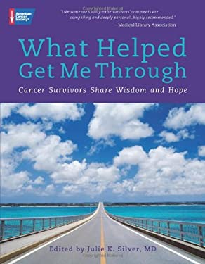 What Helped Get Me Through: Cancer Survivors Share Wisdom and Hope 9781604430042