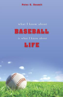 What I Know about Baseball Is What I Know about Life 9781602471641
