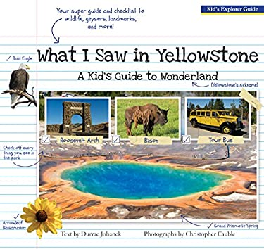 What I Saw in Yellowstone: A Kid's Guide to Wonderland 9781606390351