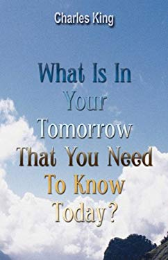 What Is in Your Tomorrow That You Need to Know Today 9781603831475