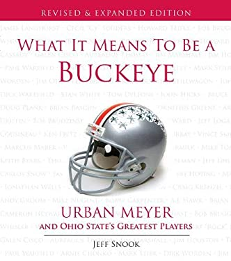 What It Means to Be a Buckeye: Urban Meyer and Ohio State's Greatest Players 9781600786471