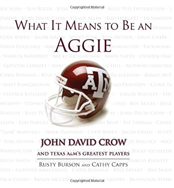 What It Means to Be an Aggie: John David Crow and Texas A&M's Greatest Players 9781600783692