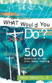 What Would You Do? - Mahaffy, Kevin, Jr. / Mahaffy, Jr. Kevin