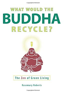 What Would the Buddha Recycle?: The Zen of Green Living 9781605501178