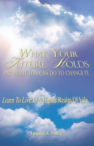 What Your Future Holds and What You Can Do to Change It 9781602665781