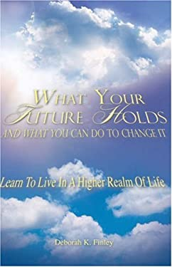 What Your Future Holds and What You Can Do to Change It 9781602665798