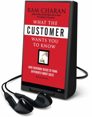 What the Customer Wants You to Know: How Everybody Needs to Think Differently about Sales [With Headphones] 9781608127900