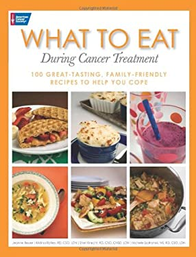 What to Eat During Cancer Treatment: 1100 Great-Tasting, Family-Friendly Recipes to Help You Cope 9781604430059