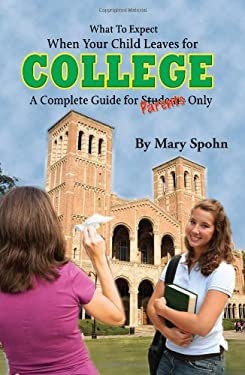 What to Expect When Your Child Leaves for College: A Complete Guide for Parents Only 9781601382184