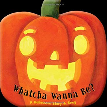 Whatcha Wanna Be?: A Halloween Story and Song 9781607277262