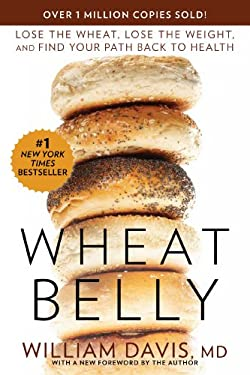 Wheat Belly: Lose the Wheat, Lose the Weight, and Find Your Path Back to Health 9781609614799