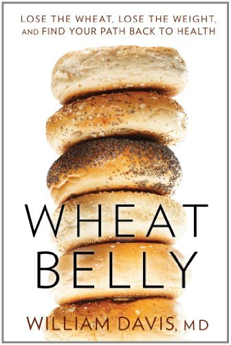 Wheat Belly: Lose the Wheat, Lose the Weight, and Find Your Path Back to Health 9781609611545