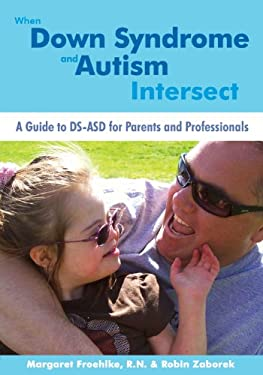 When Down Syndrome and Autism Intersect: A Guide to DS-Asd for Parents and Professionals 9781606131602