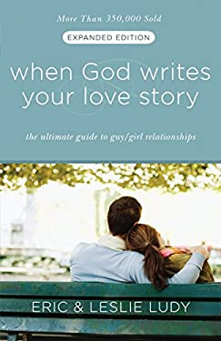 When God Writes Your Love Story: The Ultimate Guide to Guy/Girl Relationships 9781601421654