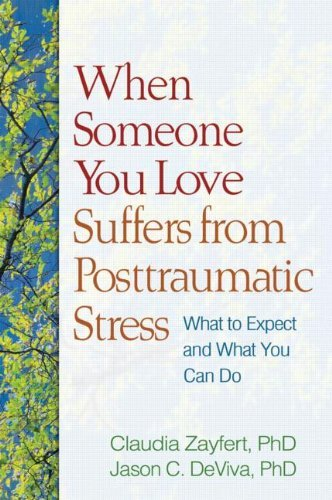 When Someone You Love Suffers from Posttraumatic Stress: What to Expect and What You Can Do 9781609180652