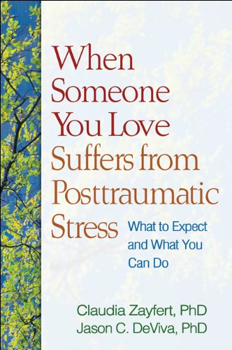 When Someone You Love Suffers from Posttraumatic Stress: What to Expect and What You Can Do 9781609181963