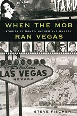 When The Mob Ran Vegas: Stories of Money, Mayhem and Murders
