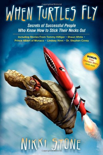 When Turtles Fly: The Secrets of Successful People Who Know How to Stick Their Necks Out 9781600376757
