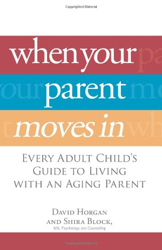 When Your Parent Moves in: Every Adult Child's Guide to Living with an Aging Parent 9781605500126
