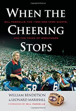When the Cheering Stops: Bill Parcells, the 1990 New York Giants, and the Price of Greatness 9781600783821
