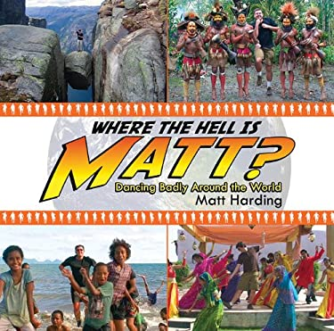 Where the Hell Is Matt?: Dancing Badly Around the World 9781602396524