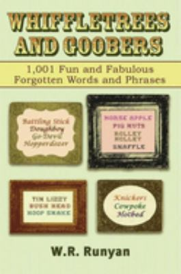 Whiffletrees and Goobers: 1,001 Fun and Fabulous Forgotten Words and Phrases 9781602391314