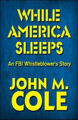 While America Sleeps: An FBI Whistleblower's Story 9781607497479