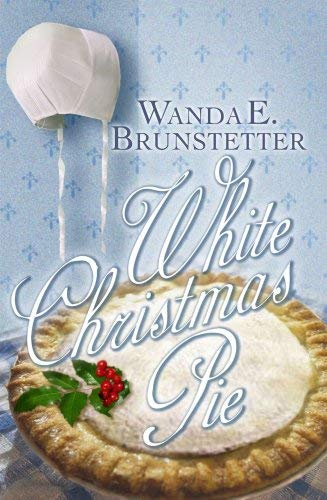 White Christmas Pie by Wanda E. Brunstetter - Reviews, Description ...