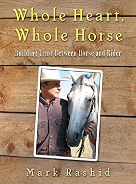 Whole Heart, Whole Horse: Building Trust Between Horse and Rider 9781602396708