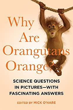 Why Are Orangutans Orange?: Science Questions in Pictures--With Fascinating Answers 9781605983899