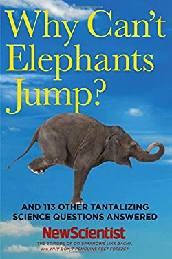 Why Can't Elephants Jump?: And 113 Other Tantalizing Science Questions Answered 9781605982618