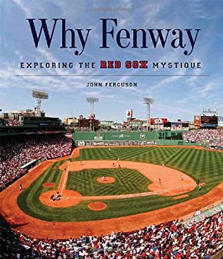 Why Fenway: Exploring the Red Sox Mystique 9781600785337