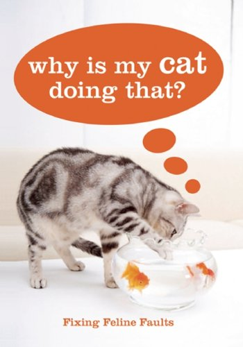 Why Is My Cat Doing That?: Fixing Feline Faults 9781607100300