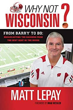 Why Not Wisconsin?: From Barry to Bo: Broadcasting the Badgers from the Best Seat in the House 9781600787058