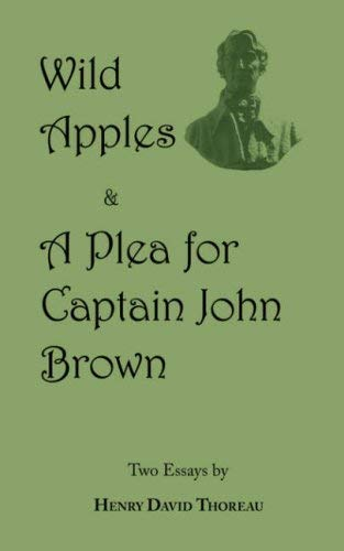 Wild Apples & a Plea for Captain John Brown - Two Classic Essays from Henry David Thoreau 9781604500424