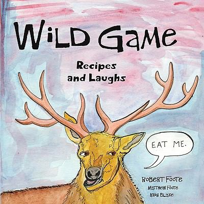 Wild Game: Recipes and Laughs 9781604943627