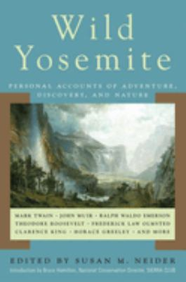 Wild Yosemite: Personal Accounts of Adventure, Discovery, and Nature 9781602390560