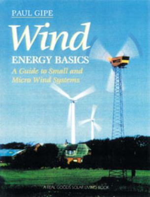 Wind Energy Basics: A Guide to Home- And Community-Scale Wind Energy Systems 9781603580304