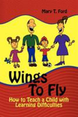 Wings to Fly How to Teach a Child with Learning Difficulties 9781609110703