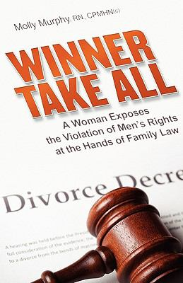 Winner Take All: A Woman Exposes the Violation of Men's Rights at the Hands of Family Law 9781608443802