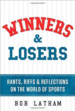 Winners & Losers: Rants, Riffs & Reflections on the World of Sports 9781608323944