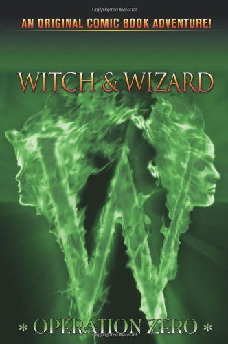 Witch & Wizard, Volume 2: Operation Zero 9781600108907